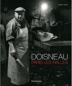 Livre de l'expo Doisneau Paris Les Halles